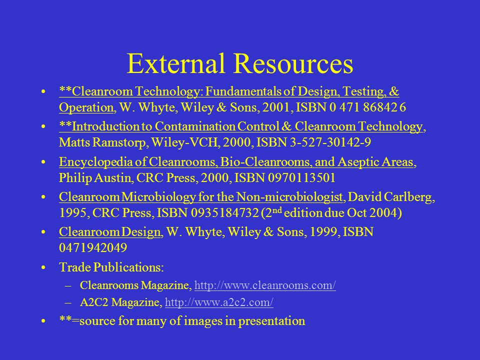 External Resources **Cleanroom Technology: Fundamentals of Design, Testing, & Operation, W. Whyte, Wiley & Sons, 2001, ISBN 0 471 86842 6 **Introducti