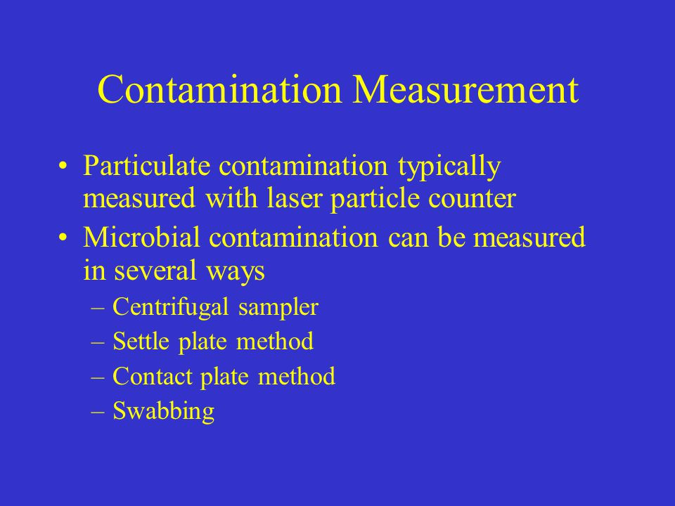 Contamination Measurement Particulate contamination typically measured with laser particle counter Microbial contamination can be measured in several