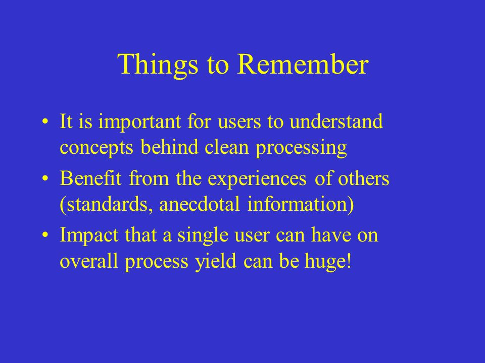 Things to Remember It is important for users to understand concepts behind clean processing Benefit from the experiences of others (standards, anecdot