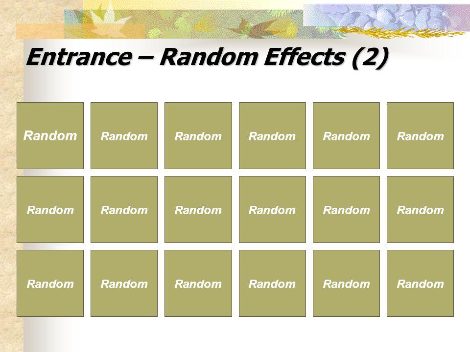 Entrance – Random Effects (2) Random