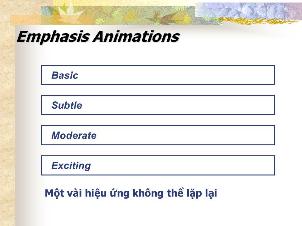Emphasis Animations Moderate Basic Subtle Exciting Một vài hiệu ứng không thể lặp lại