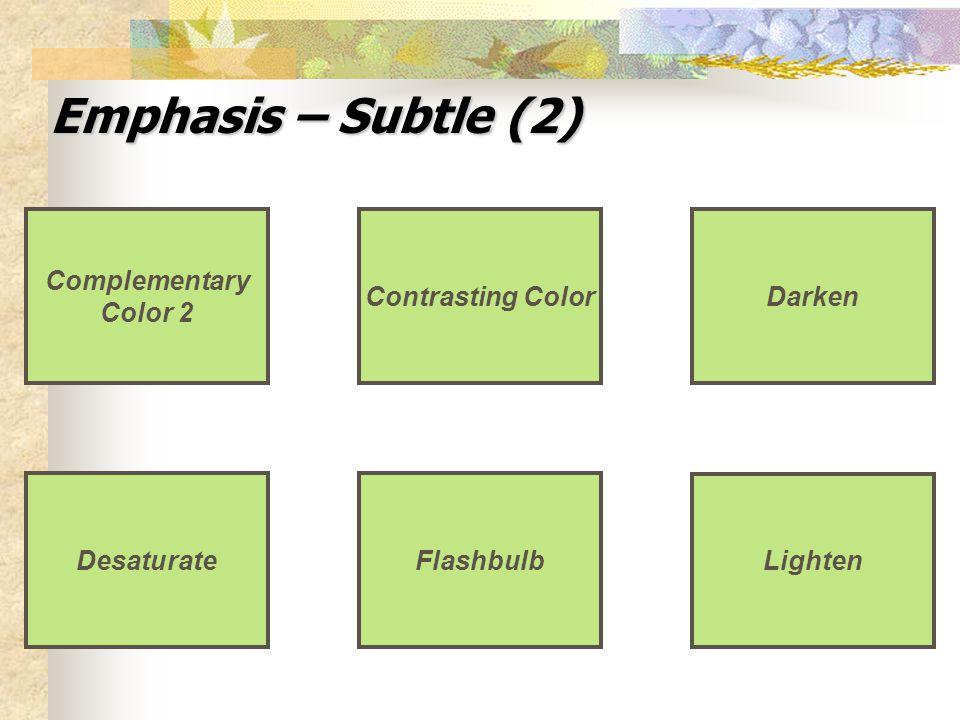 Emphasis – Subtle (2) Lighten FlashbulbDesaturate Contrasting Color Complementary Color 2 Darken