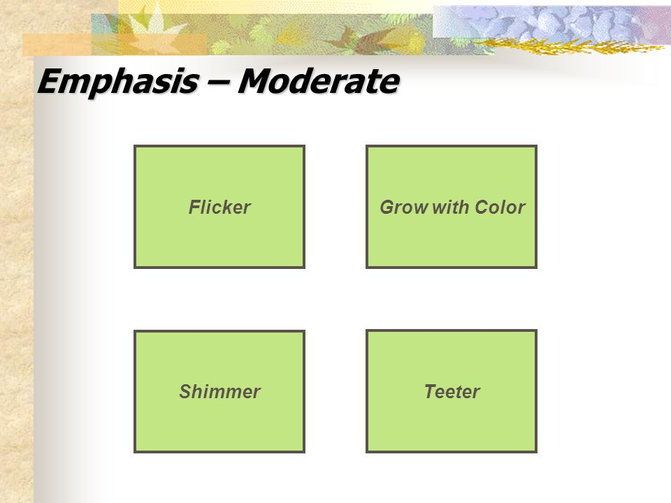 Emphasis – Moderate Flicker Shimmer Grow with Color Teeter
