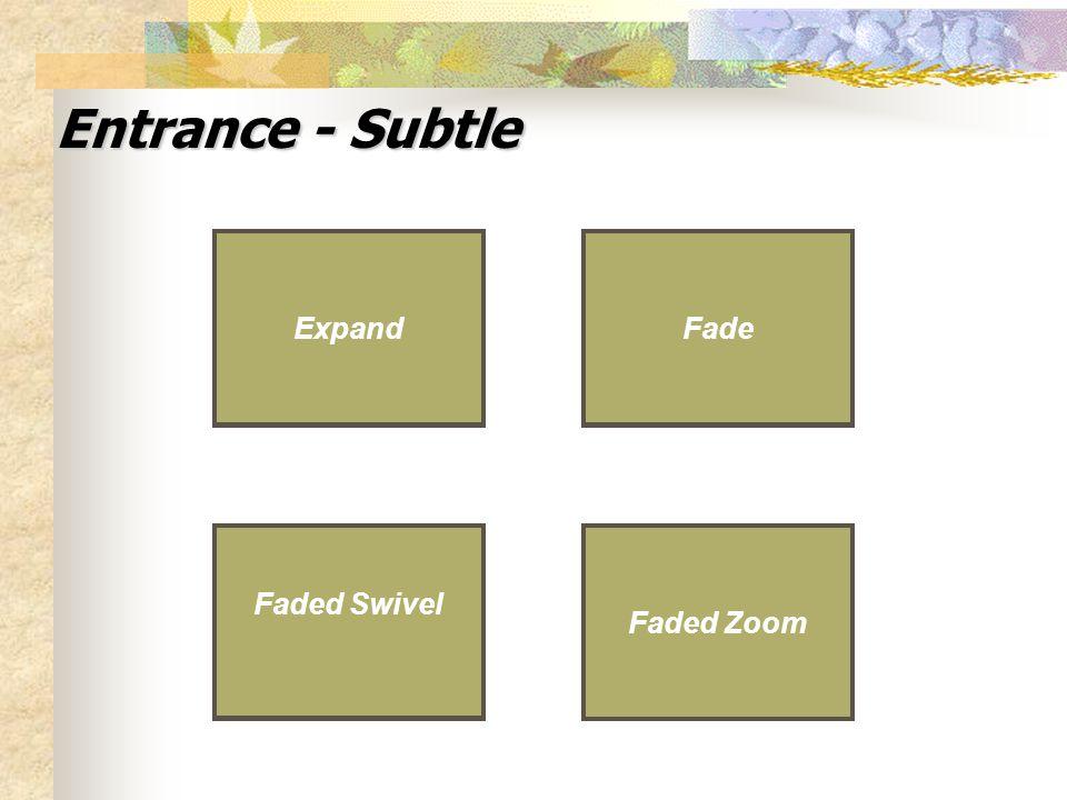 Entrance - Subtle Expand Faded Swivel Fade Faded Zoom Expand Faded Swivel Fade Faded Zoom
