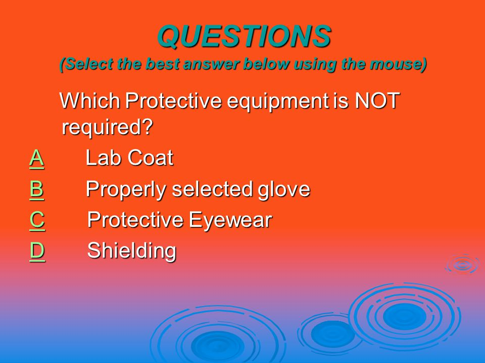 QUESTIONS (Select the best answer below using the mouse) Which Protective equipment is NOT required.