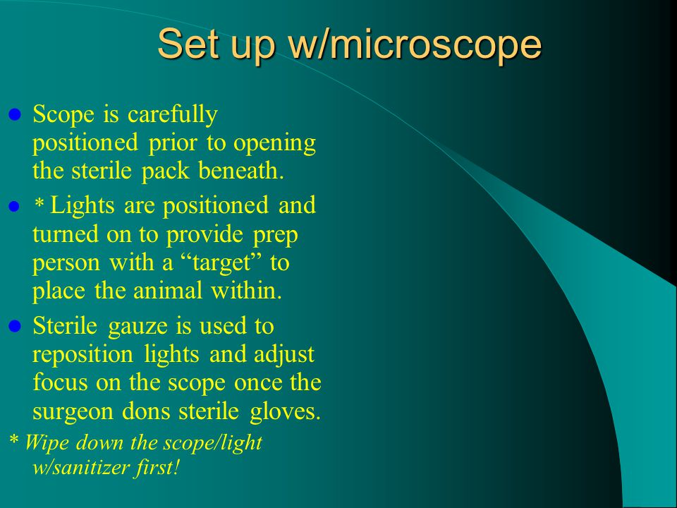 Set up w/microscope Scope is carefully positioned prior to opening the sterile pack beneath.