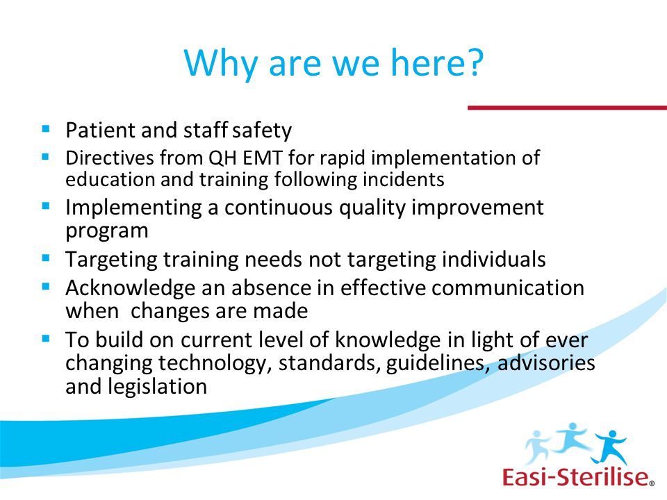 Why are we here?  Patient and staff safety  Directives from QH EMT for rapid implementation of education and training following incidents  Implemen