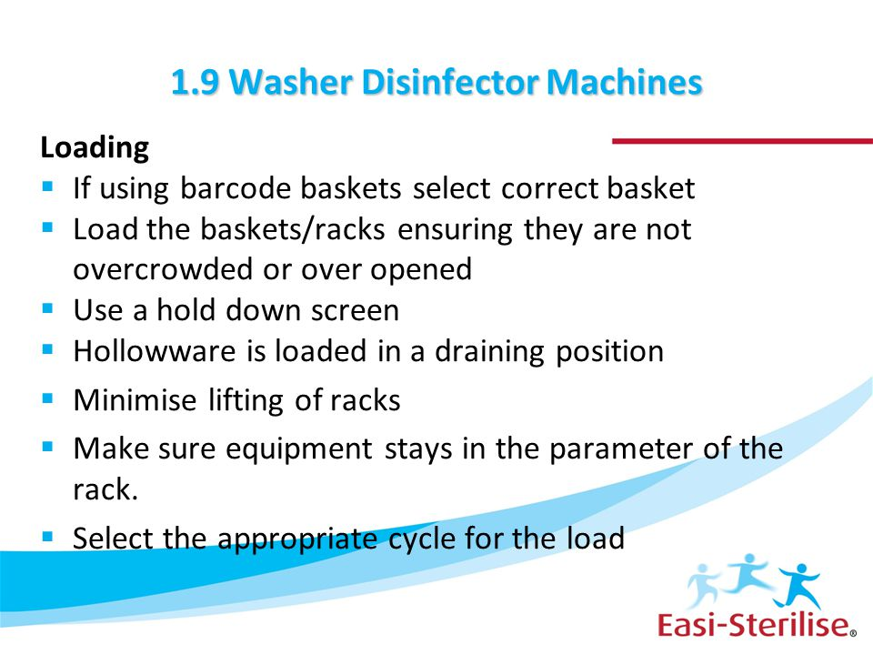 1.9 Washer Disinfector Machines Loading  If using barcode baskets select correct basket  Load the baskets/racks ensuring they are not overcrowded or