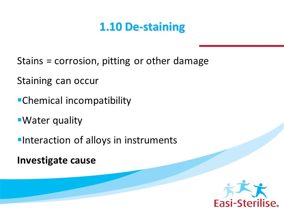 1.10 De-staining Stains = corrosion, pitting or other damage Staining can occur  Chemical incompatibility  Water quality  Interaction of alloys in