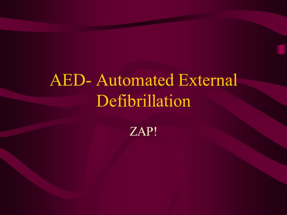 AED- Automated External Defibrillation ZAP!