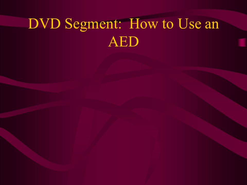 DVD Segment: How to Use an AED