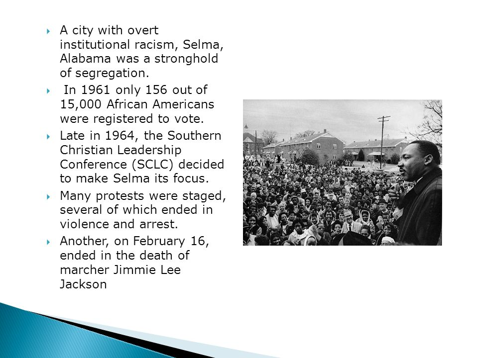  A city with overt institutional racism, Selma, Alabama was a stronghold of segregation.