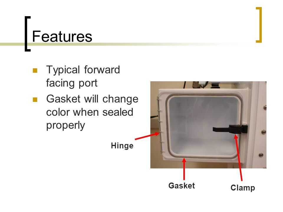 Features Typical forward facing port Gasket will change color when sealed properly Gasket Clamp Hinge