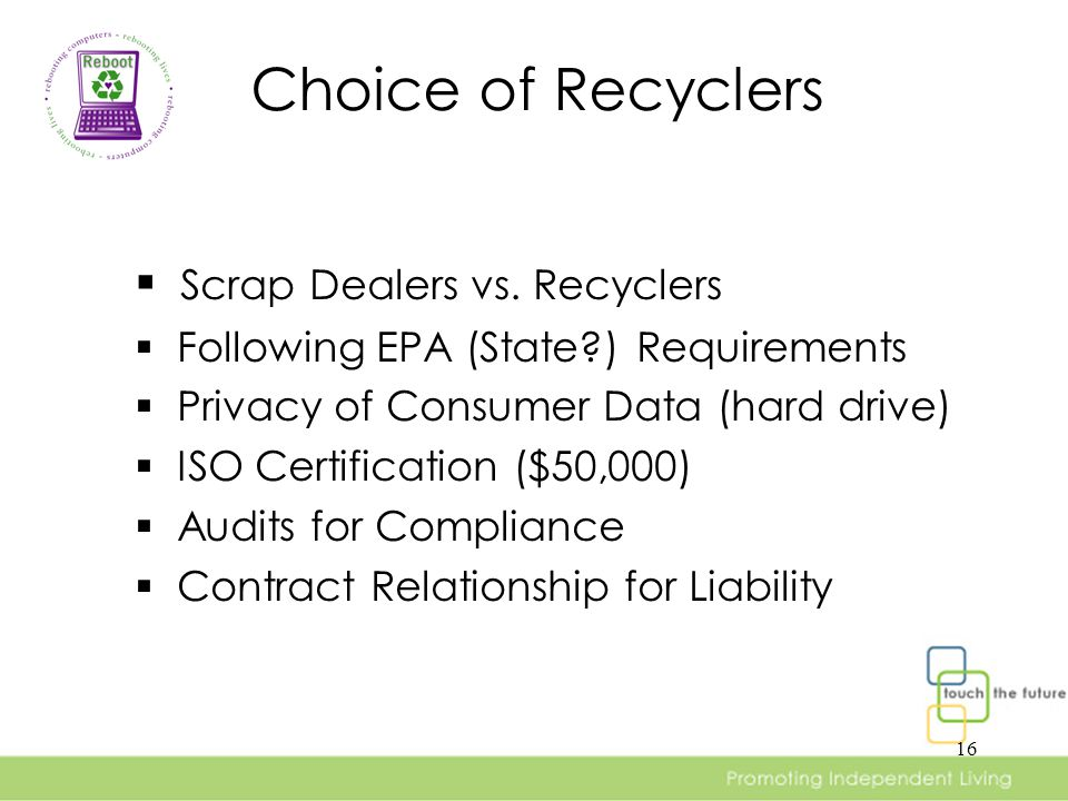 16 Choice of Recyclers  Scrap Dealers vs.