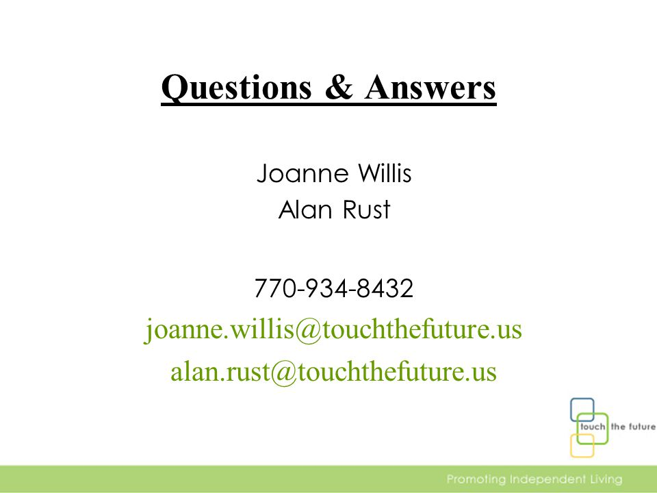 Questions & Answers Joanne Willis Alan Rust 770-934-8432 joanne.willis@touchthefuture.us alan.rust@touchthefuture.us