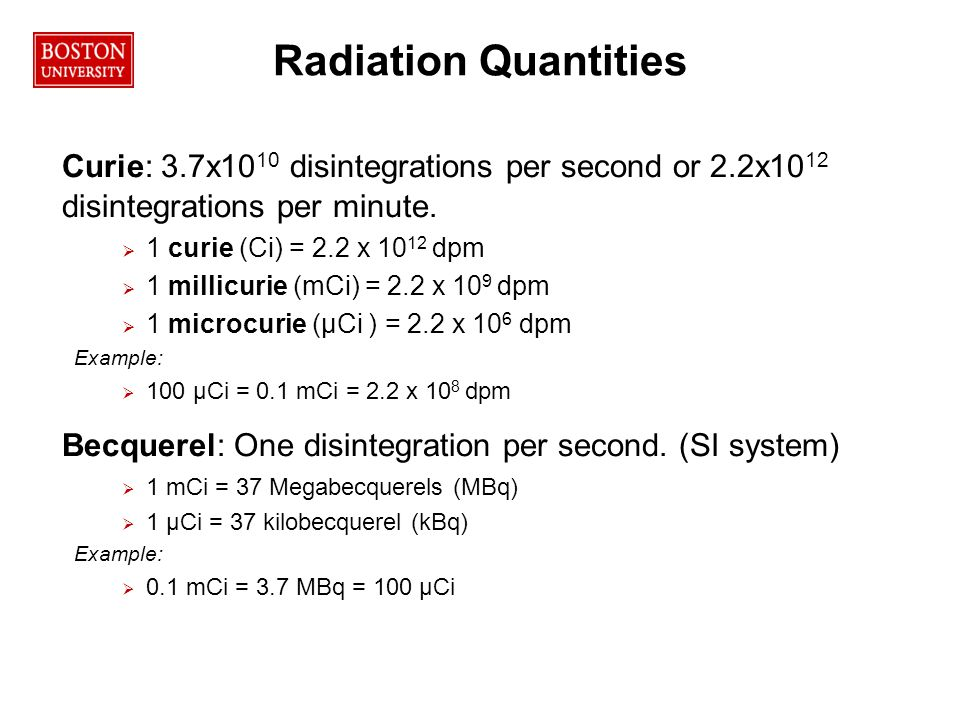 17RPO Radiation Quantities Curie: 3.7x10 10 disintegrations per second or 2.2x10 12 disintegrations per minute.