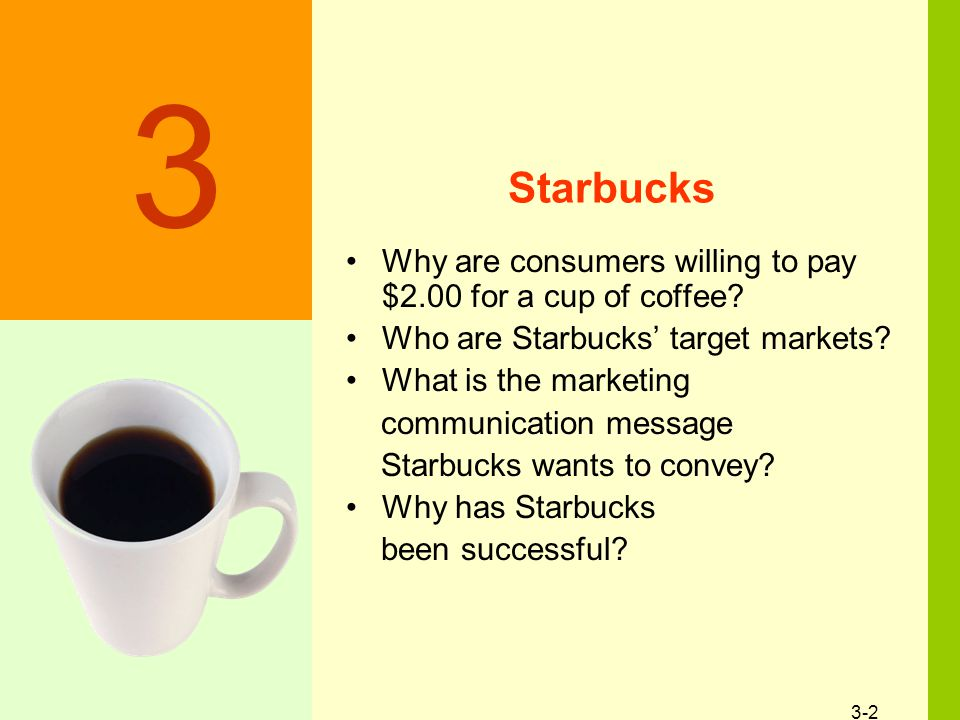 3-2 Starbucks Why are consumers willing to pay $2.00 for a cup of coffee.