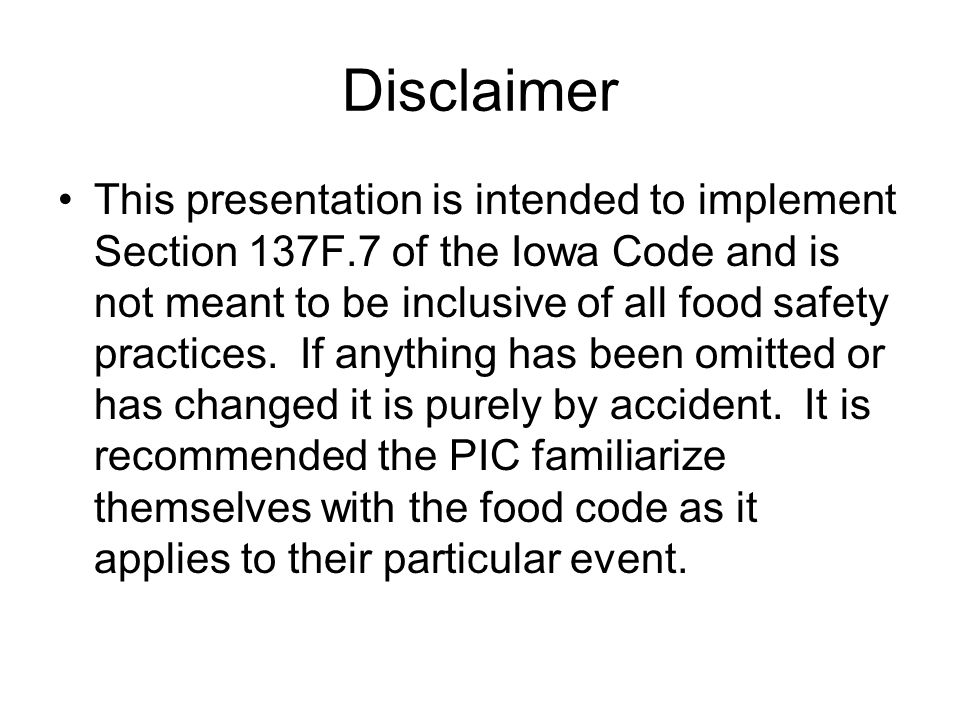 Disclaimer This presentation is intended to implement Section 137F.7 of the Iowa Code and is not meant to be inclusive of all food safety practices.