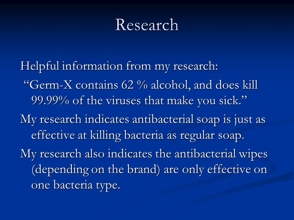 Research Helpful information from my research: Germ-X contains 62 % alcohol, and does kill 99.99% of the viruses that make you sick. Germ-X contains 62 % alcohol, and does kill 99.99% of the viruses that make you sick. My research indicates antibacterial soap is just as effective at killing bacteria as regular soap.