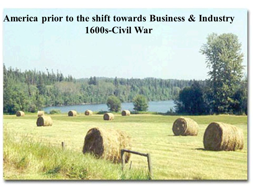 America prior to the shift towards Business & Industry 1600s-Civil War