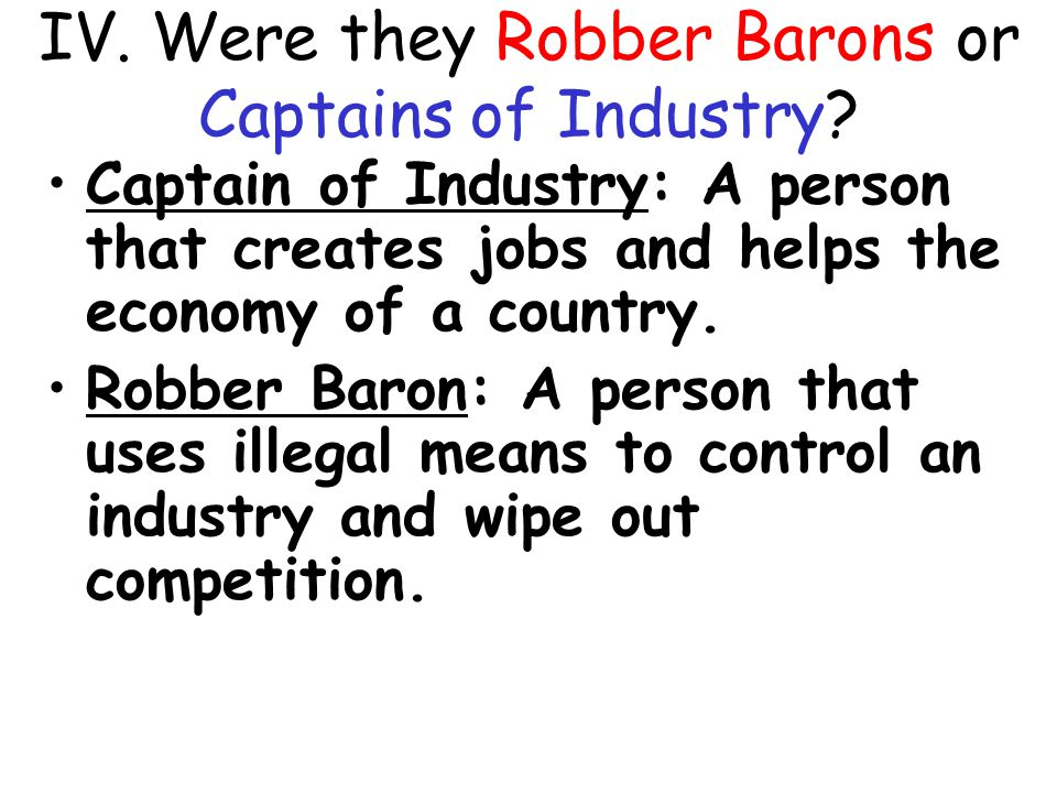 IV. Were they Robber Barons or Captains of Industry.