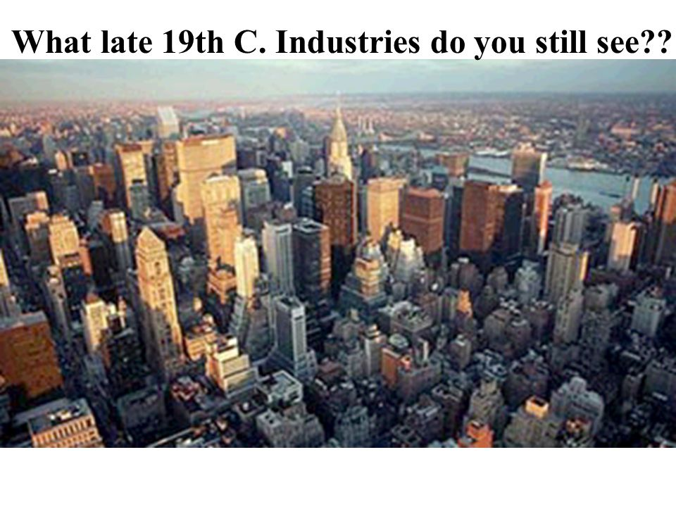 What late 19th C. Industries do you still see