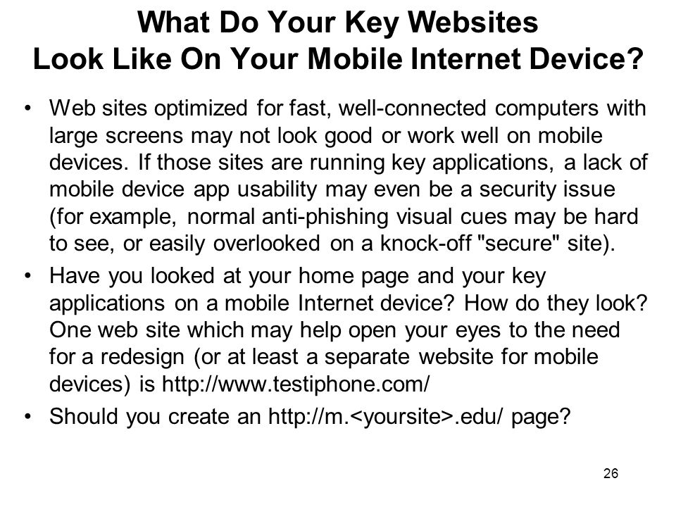 26 What Do Your Key Websites Look Like On Your Mobile Internet Device.