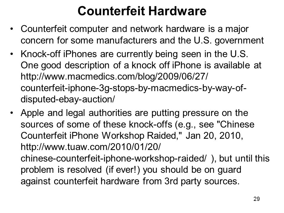 29 Counterfeit Hardware Counterfeit computer and network hardware is a major concern for some manufacturers and the U.S.