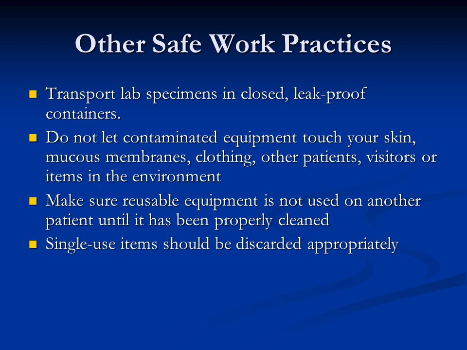 Other Safe Work Practices Transport lab specimens in closed, leak-proof containers.