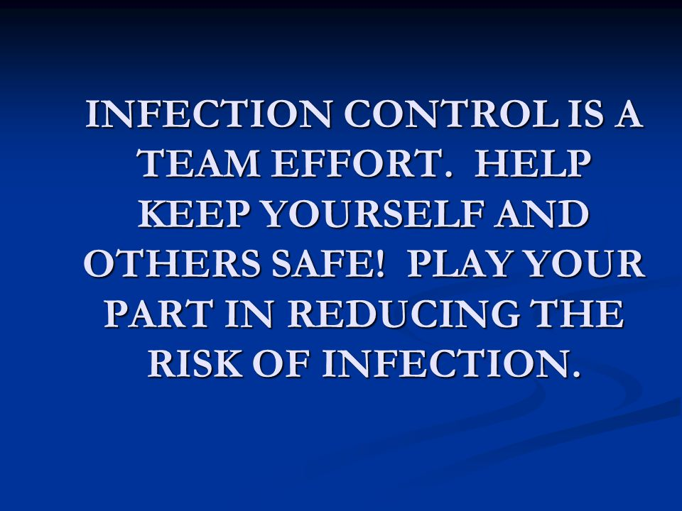INFECTION CONTROL IS A TEAM EFFORT.HELP KEEP YOURSELF AND OTHERS SAFE.