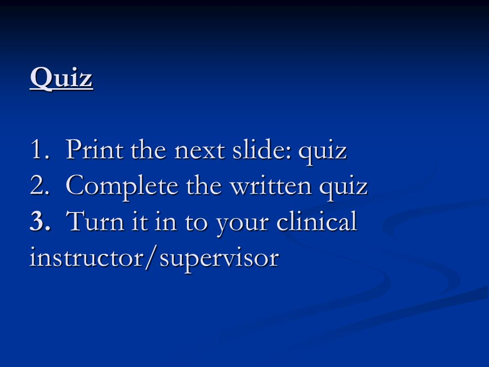 Quiz 1.Print the next slide: quiz 2. Complete the written quiz 3.