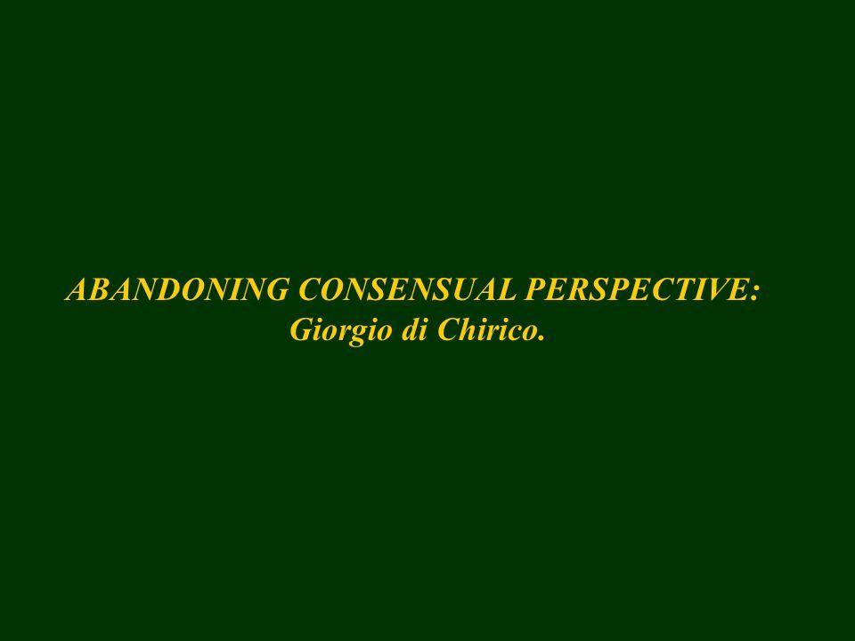 ABANDONING CONSENSUAL PERSPECTIVE: Giorgio di Chirico.