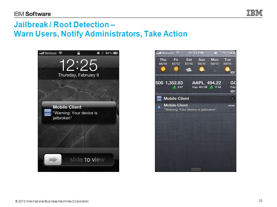 © 2013 International Business Machines Corporation 33 Jailbreak / Root Detection – Warn Users, Notify Administrators, Take Action