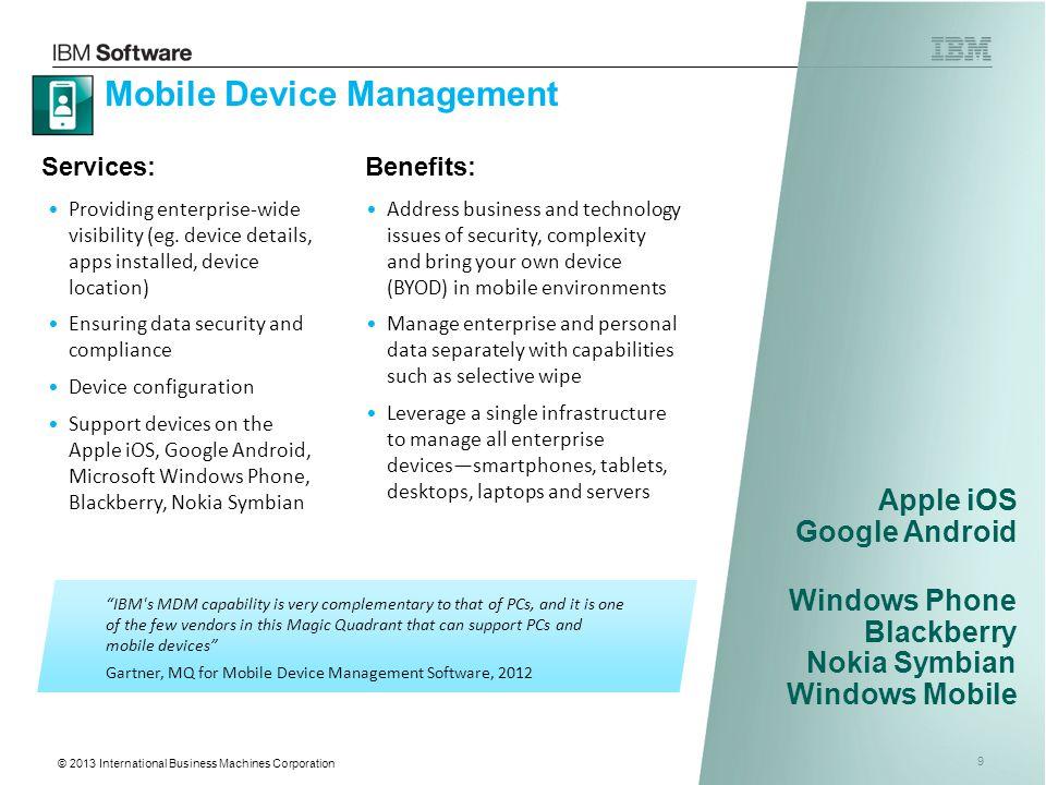 © 2013 International Business Machines Corporation 9 Providing enterprise-wide visibility (eg. device details, apps installed, device location) Ensuri