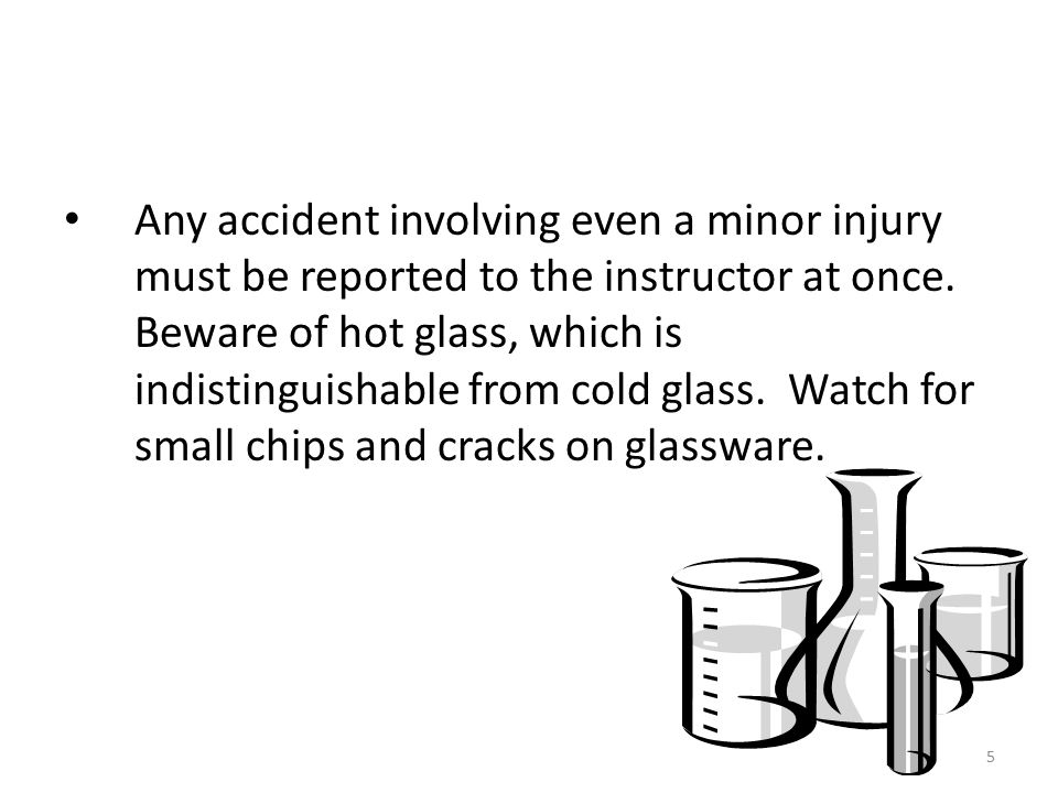 5 Any accident involving even a minor injury must be reported to the instructor at once.