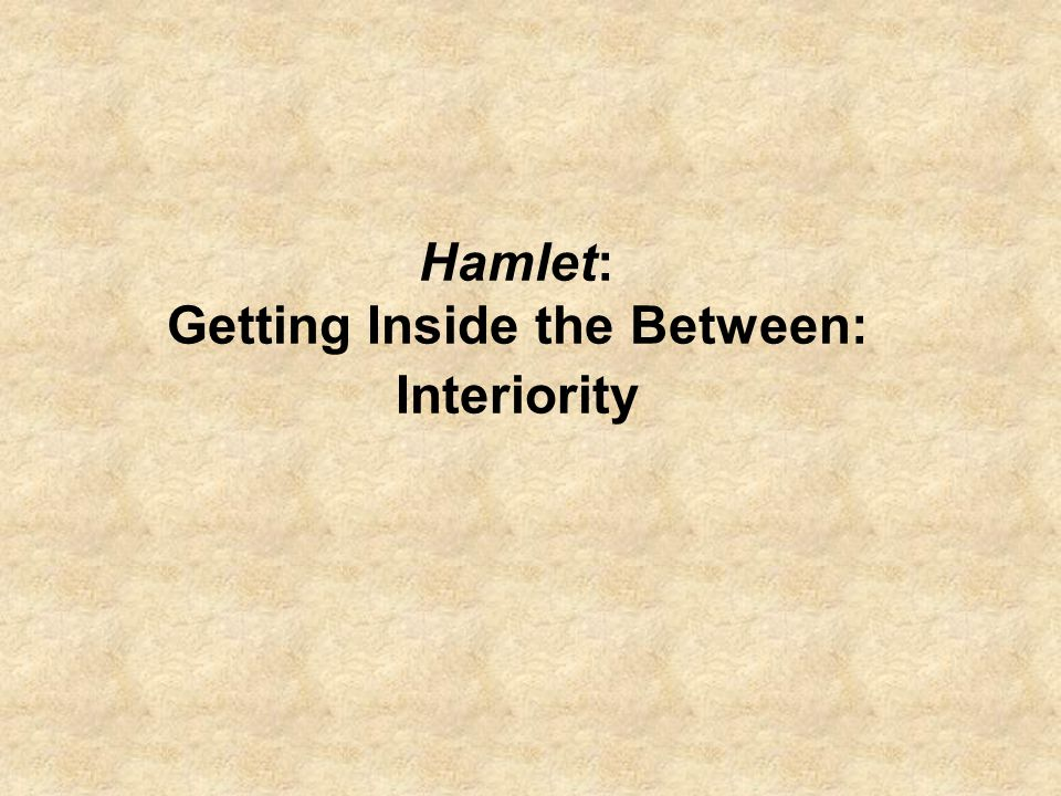 Hamlet: Getting Inside the Between: Interiority