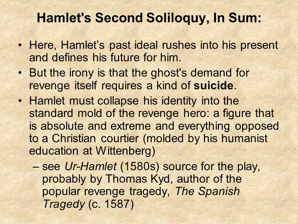 Hamlet s Second Soliloquy, In Sum: Here, Hamlet's past ideal rushes into his present and defines his future for him.