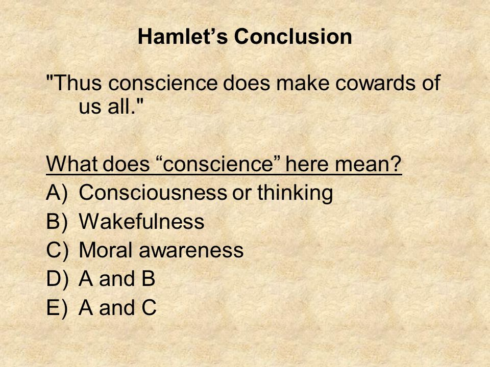 Hamlet's Conclusion Thus conscience does make cowards of us all. What does conscience here mean.