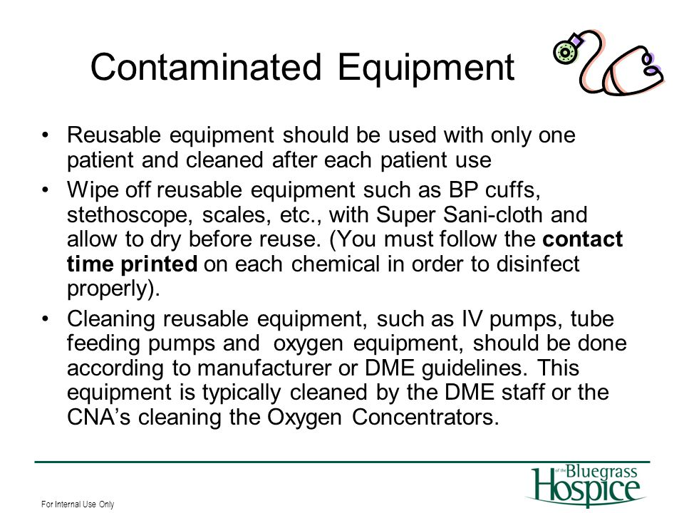 For Internal Use Only Contaminated Equipment Reusable equipment should be used with only one patient and cleaned after each patient use Wipe off reusa