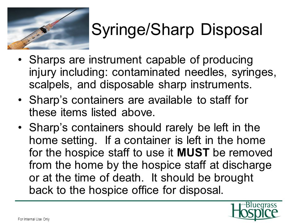 For Internal Use Only Sharps are instrument capable of producing injury including: contaminated needles, syringes, scalpels, and disposable sharp inst
