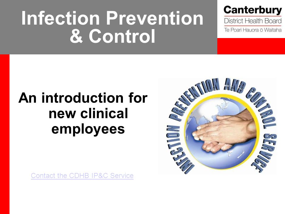 Infection Prevention & Control An introduction for new clinical employees Contact the CDHB IP&C Service