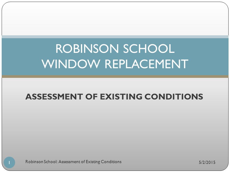 ASSESSMENT OF EXISTING CONDITIONS ROBINSON SCHOOL WINDOW REPLACEMENT 5/2/2015 1 Robinson School: Assessment of Existing Conditions