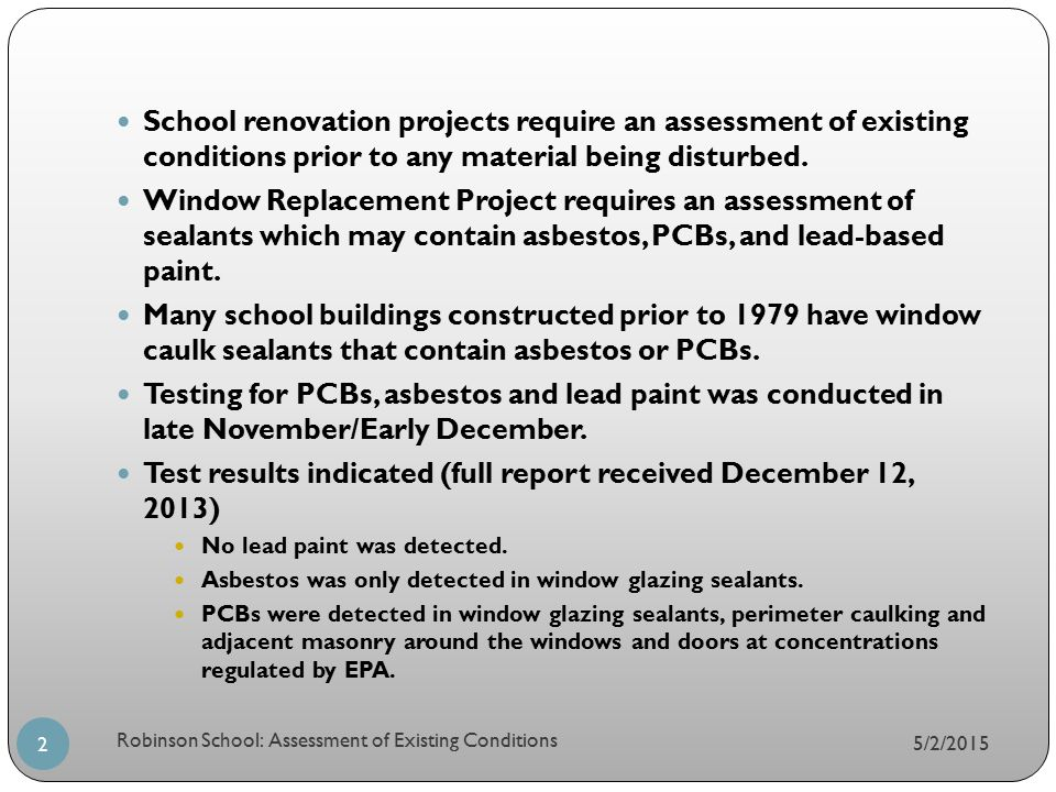 5/2/2015 Robinson School: Assessment of Existing Conditions 2 School renovation projects require an assessment of existing conditions prior to any mat