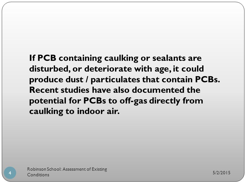 If PCB containing caulking or sealants are disturbed, or deteriorate with age, it could produce dust / particulates that contain PCBs. Recent studies