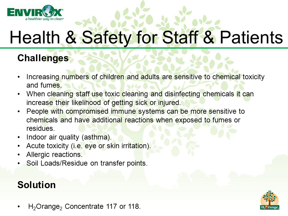 Health & Safety for Staff & Patients Challenges Increasing numbers of children and adults are sensitive to chemical toxicity and fumes. When cleaning