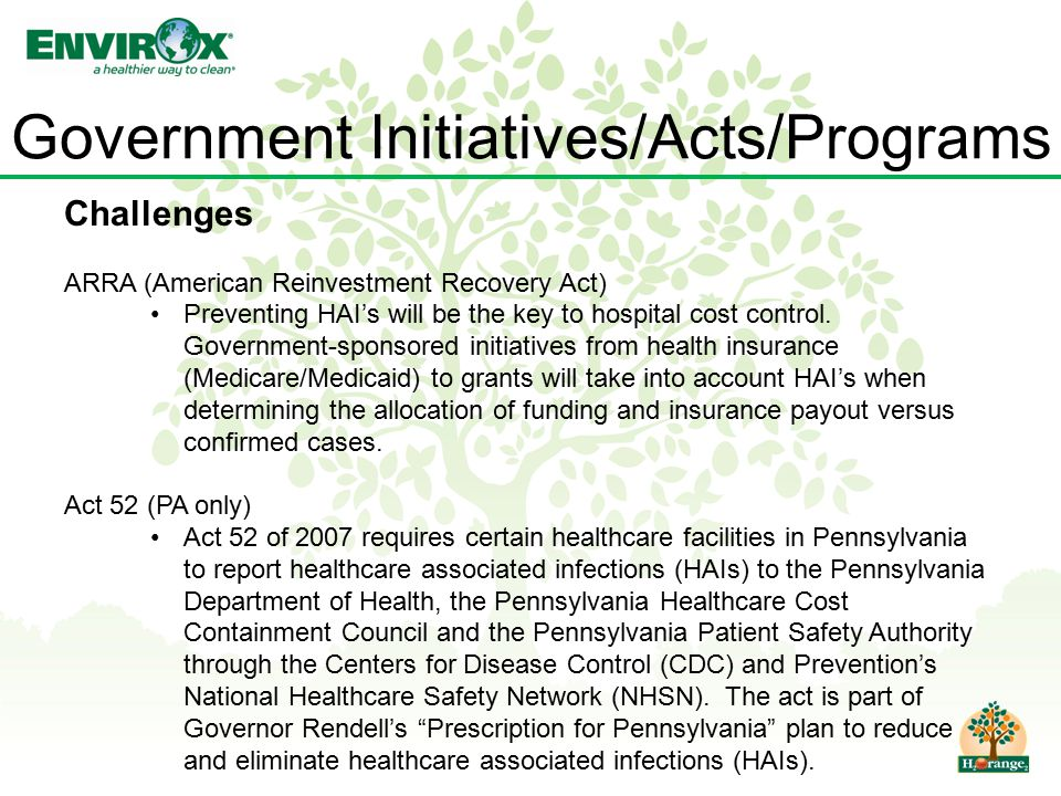 Government Initiatives/Acts/Programs Challenges ARRA (American Reinvestment Recovery Act) Preventing HAI's will be the key to hospital cost control. G