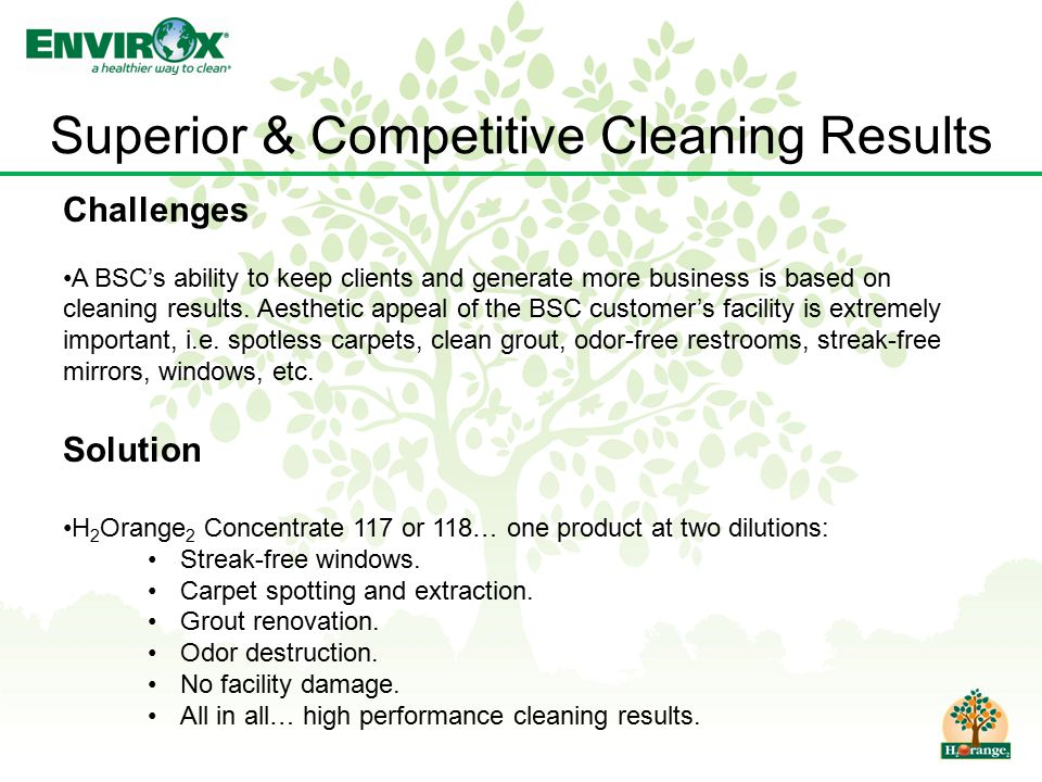 Superior & Competitive Cleaning Results Challenges A BSC's ability to keep clients and generate more business is based on cleaning results. Aesthetic