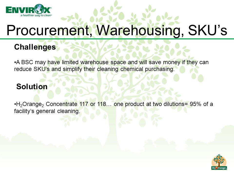 Procurement, Warehousing, SKU's Challenges A BSC may have limited warehouse space and will save money if they can reduce SKU's and simplify their clea