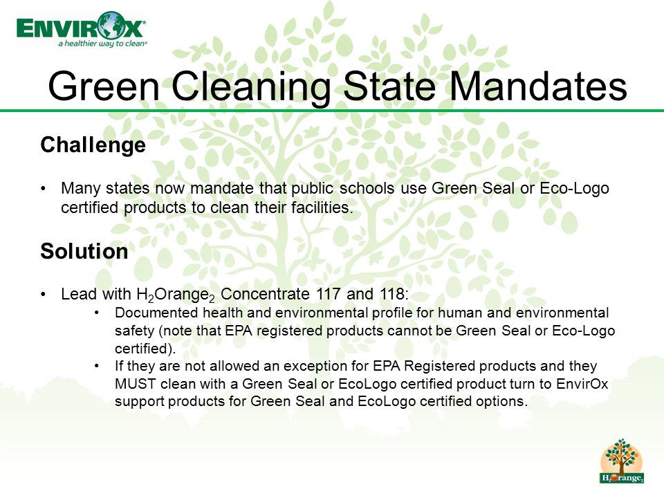Green Cleaning State Mandates Challenge Many states now mandate that public schools use Green Seal or Eco-Logo certified products to clean their facil