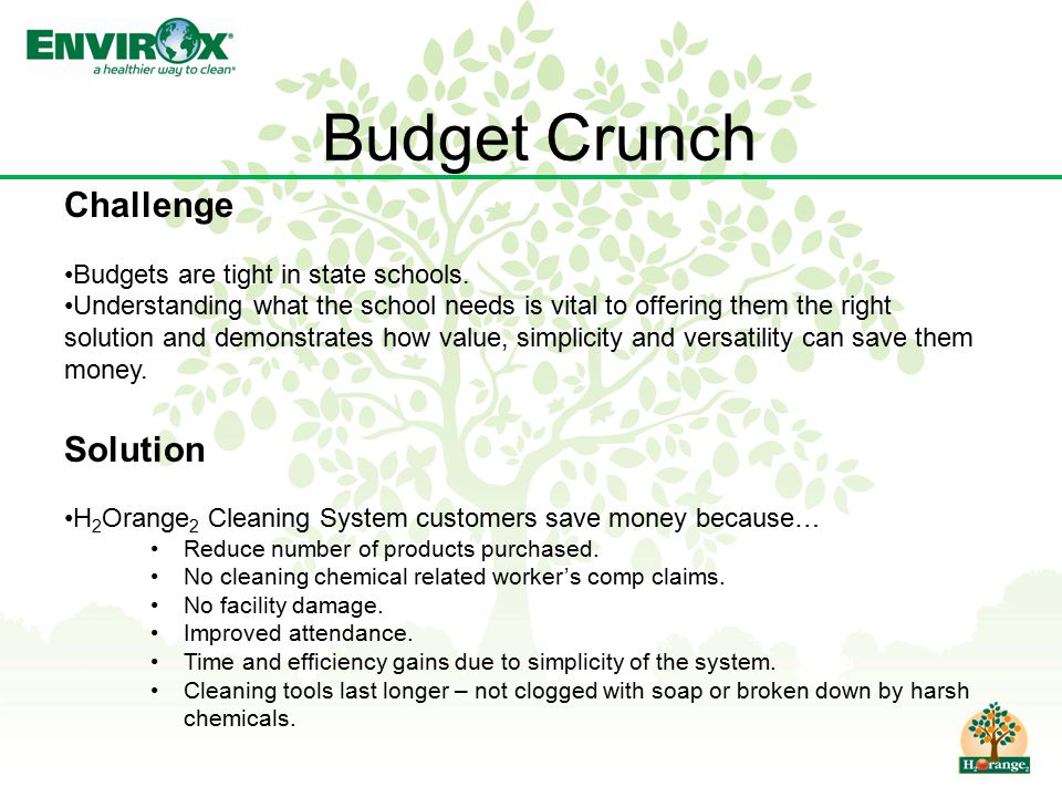 Budget Crunch Challenge Budgets are tight in state schools. Understanding what the school needs is vital to offering them the right solution and demon